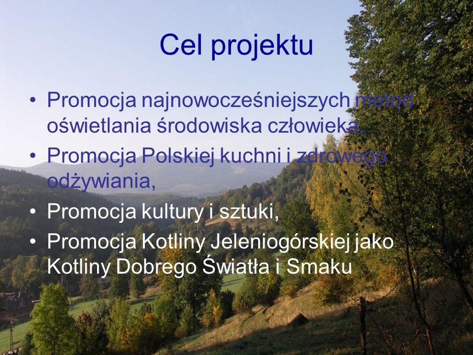 Cel projektu Promocja najnowocześniejszych metod oświetlania środowiska człowieka, Promocja Polskiej kuchni i zdrowego odżywiania, Promocja kultury i sztuki, Promocja Kotliny Jeleniogórskiej jako Kotliny Dobrego Światła i Smaku