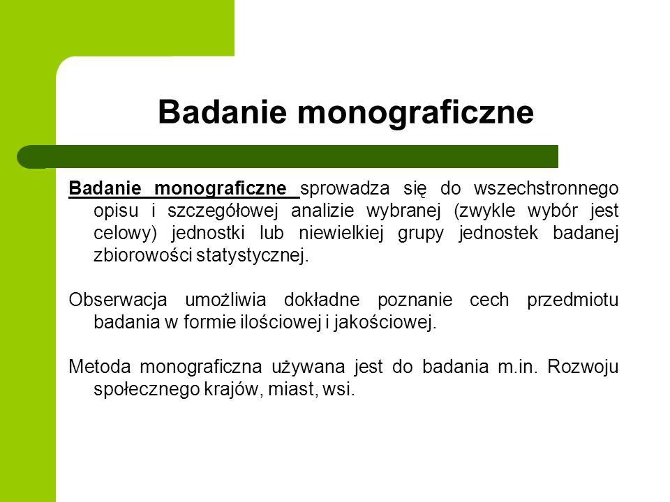 Badanie monograficzne Badanie monograficzne sprowadza się do wszechstronnego opisu i szczegółowej analizie wybranej (zwykle wybór jest celowy) jednost