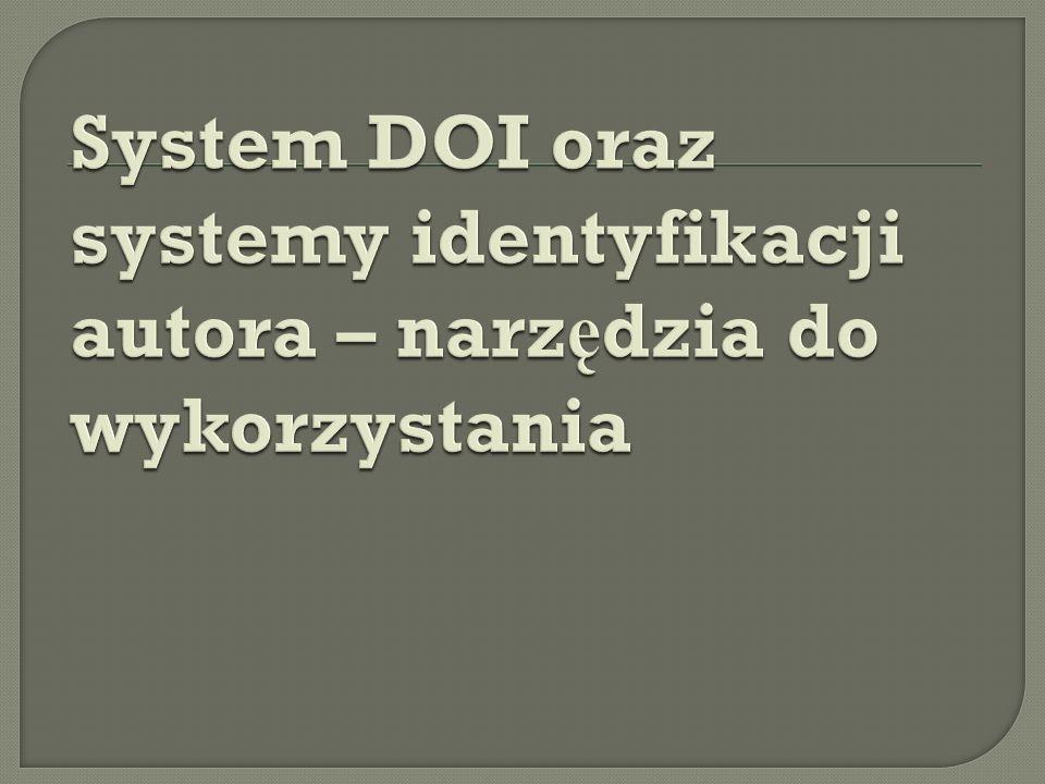 -Twórc ą systemu jest International DOI Foundation (IDF) organizacja non-profit z siedzib ą w USA i Europie.