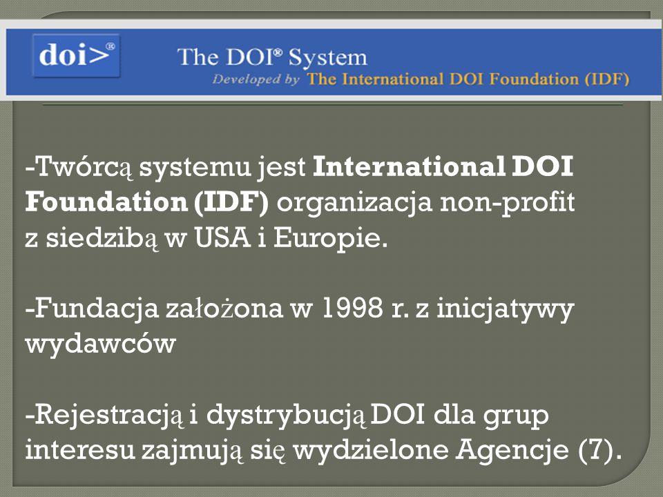 -Twórc ą systemu jest International DOI Foundation (IDF) organizacja non-profit z siedzib ą w USA i Europie. -Fundacja za ł o ż ona w 1998 r. z inicja