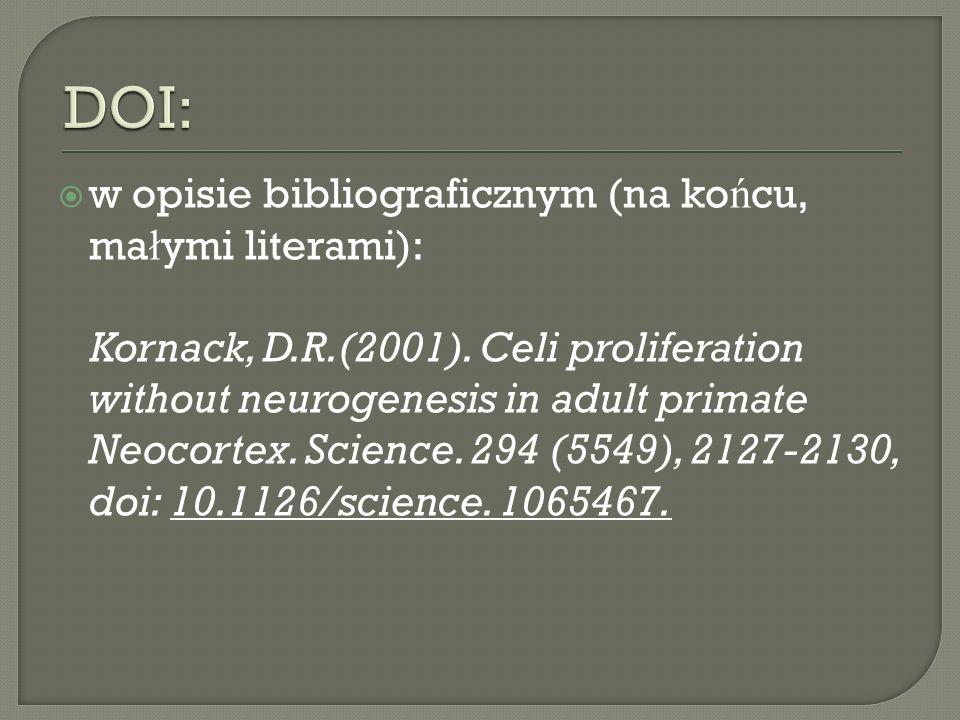 w opisie bibliograficznym (na ko ń cu, ma ł ymi literami): Kornack, D.R.(2001). Celi proliferation without neurogenesis in adult primate Neocortex. Sc