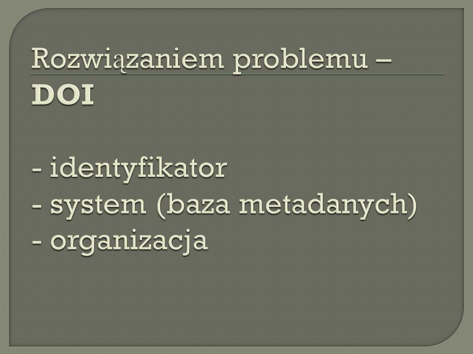 DOI [ digital object identifier ] – identyfikator dokumentu elektronicznego w postaci pliku -tekstowego -graficznego -muzycznego -filmowego - lub mieszanego daj ą cy si ę zapisa ć, a nast ę pnie odczyta ć (artyku ł, rysunek, utwór muzyczny, film, zdj ę cie, oprogramowanie)