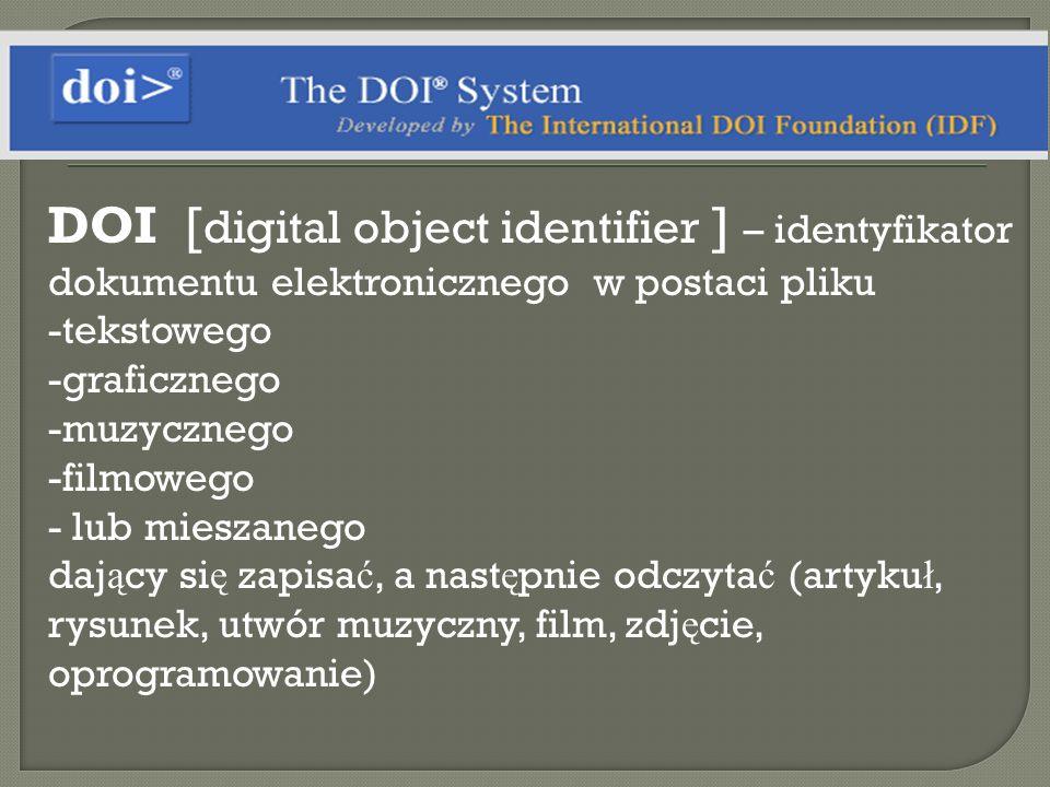 DOI [ digital object identifier ] – identyfikator dokumentu elektronicznego w postaci pliku -tekstowego -graficznego -muzycznego -filmowego - lub mies