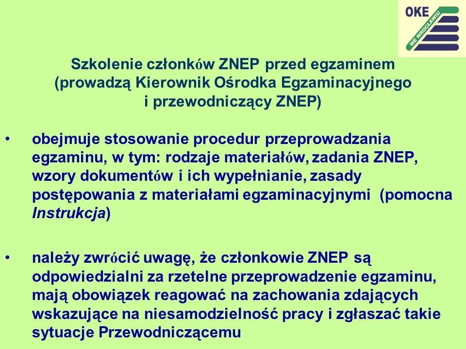 Szkolenie członk ó w ZNEP przed egzaminem (prowadzą Kierownik Ośrodka Egzaminacyjnego i przewodniczący ZNEP) obejmuje stosowanie procedur przeprowadza