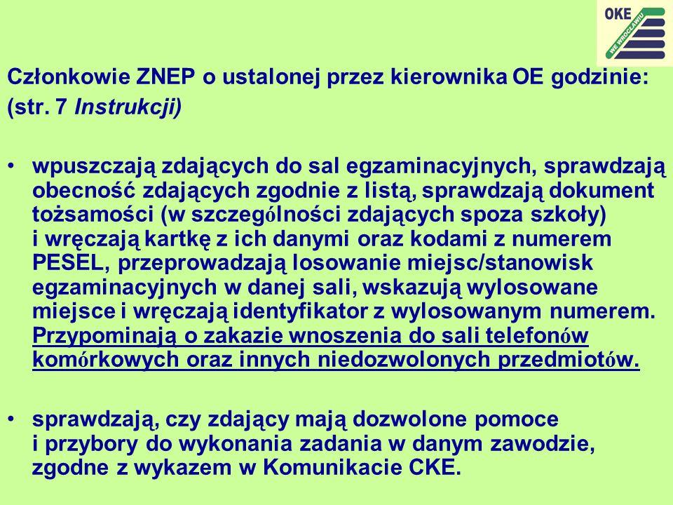 Członkowie ZNEP o ustalonej przez kierownika OE godzinie: (str. 7 Instrukcji) wpuszczają zdających do sal egzaminacyjnych, sprawdzają obecność zdający