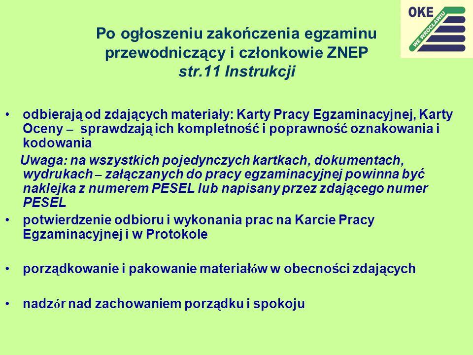 Po ogłoszeniu zakończenia egzaminu przewodniczący i członkowie ZNEP str.11 Instrukcji odbierają od zdających materiały: Karty Pracy Egzaminacyjnej, Ka
