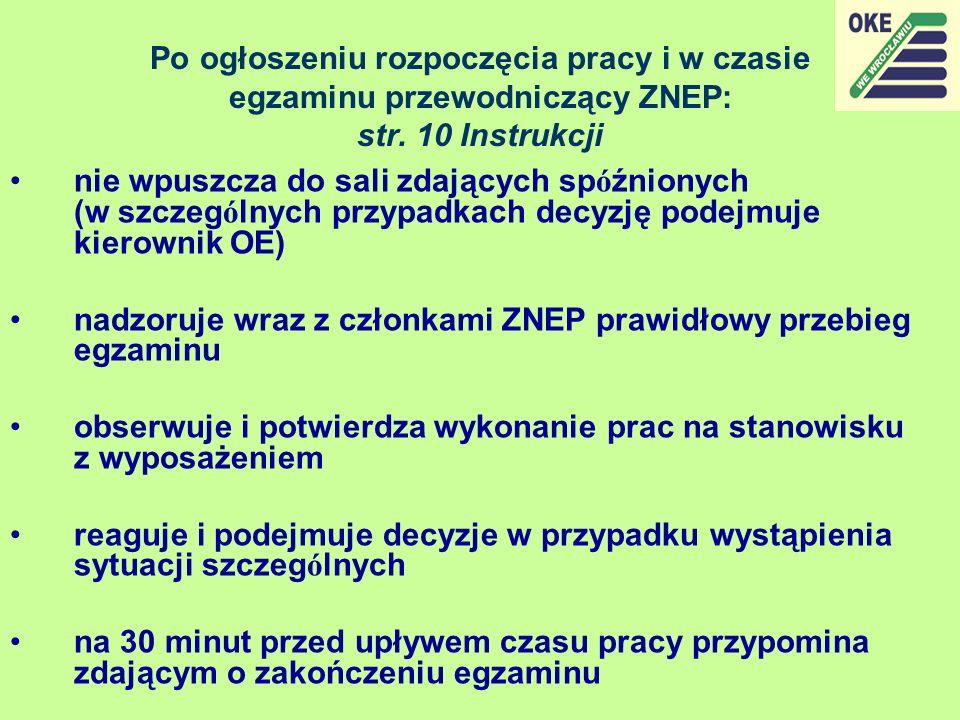Po ogłoszeniu rozpoczęcia pracy i w czasie egzaminu przewodniczący ZNEP: str. 10 Instrukcji nie wpuszcza do sali zdających sp ó źnionych (w szczeg ó l