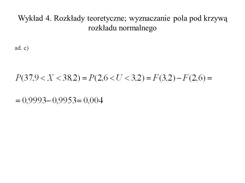 Wykład 4. Rozkłady teoretyczne; wyznaczanie pola pod krzywą rozkładu normalnego ad. c)