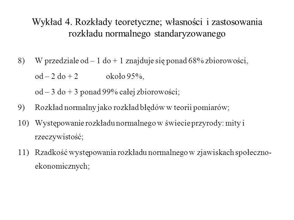 Wykład 4. Rozkłady teoretyczne; własności i zastosowania rozkładu normalnego standaryzowanego 8)W przedziale od – 1 do + 1 znajduje się ponad 68% zbio
