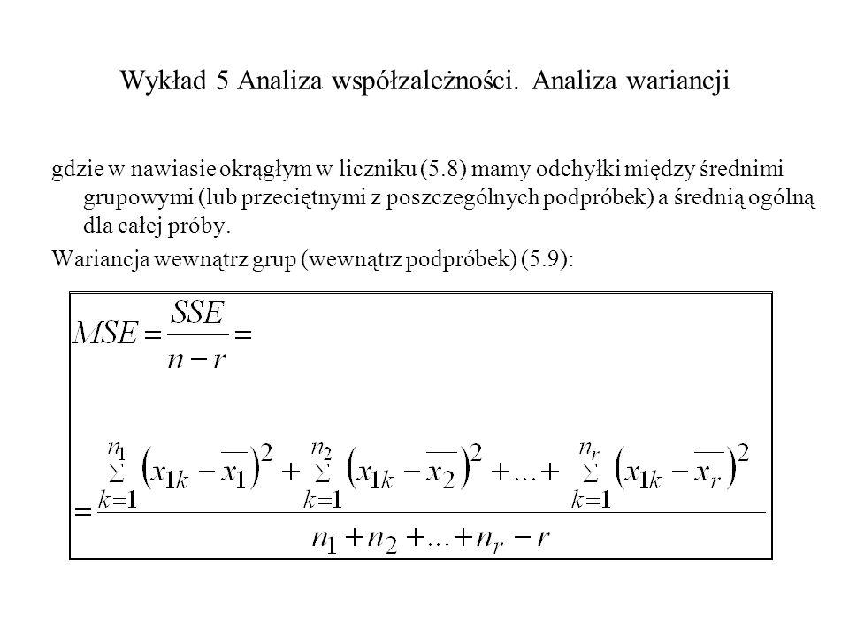 Wykład 5 Analiza współzależności. Analiza wariancji gdzie w nawiasie okrągłym w liczniku (5.8) mamy odchyłki między średnimi grupowymi (lub przeciętny