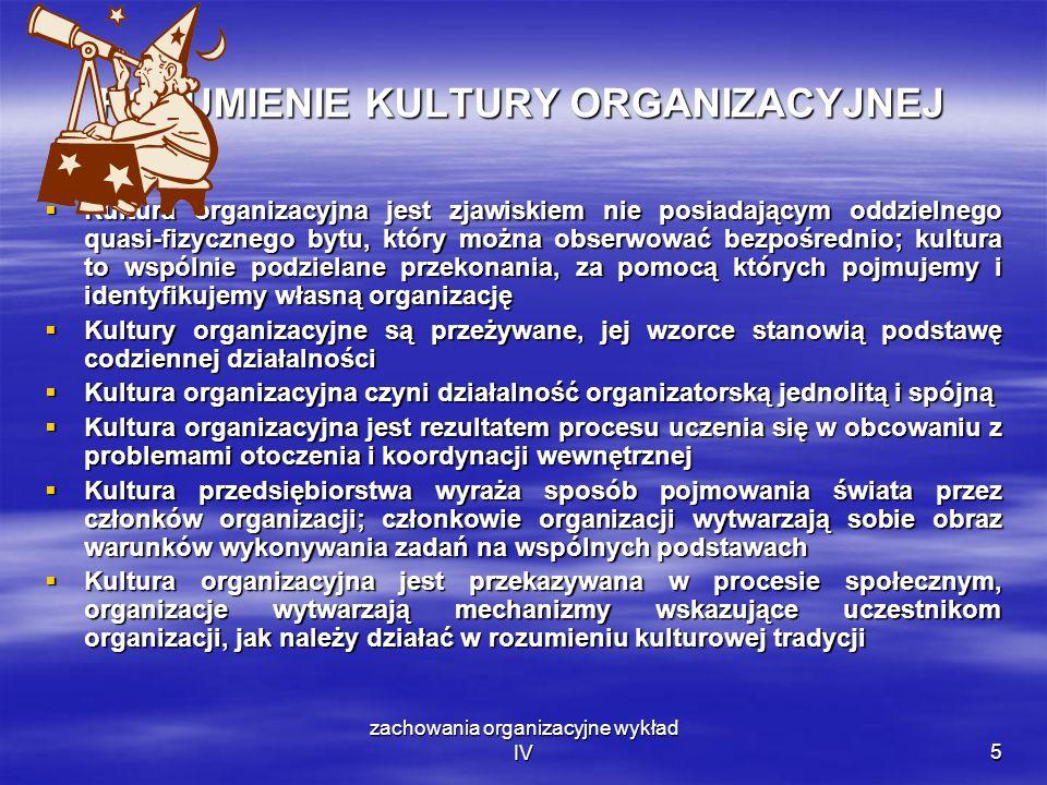 zachowania organizacyjne wykład IV5 ROZUMIENIE KULTURY ORGANIZACYJNEJ Kultura organizacyjna jest zjawiskiem nie posiadającym oddzielnego quasi-fizyczn