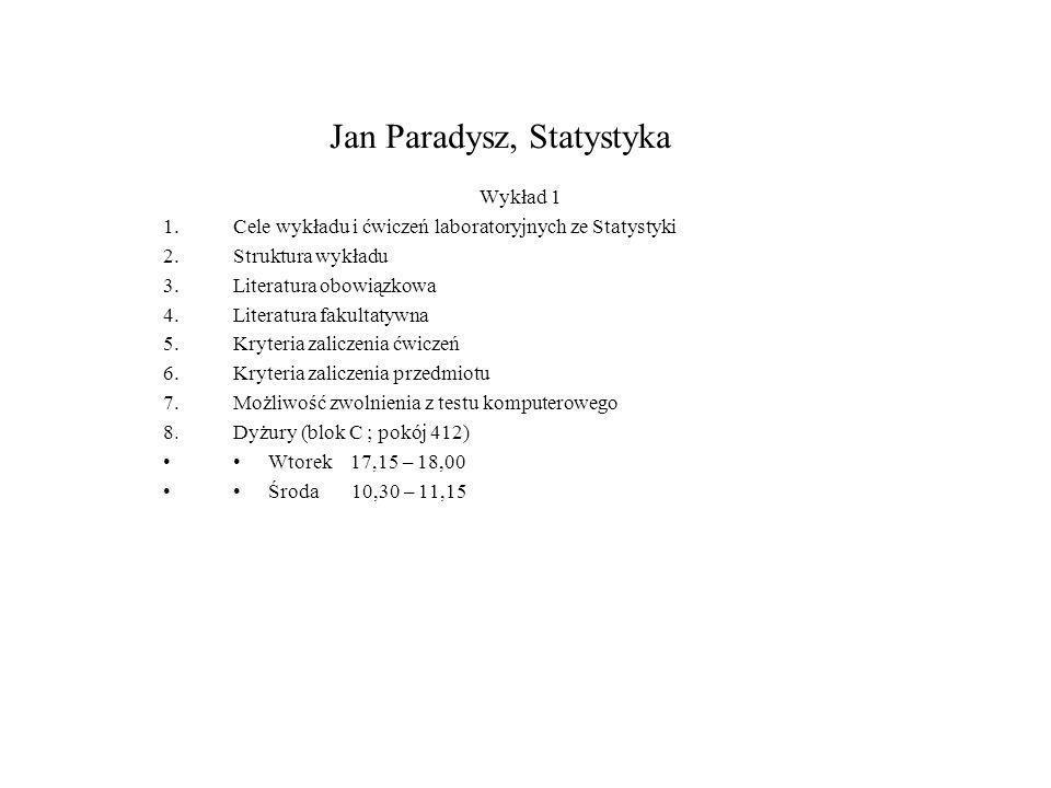 Jan Paradysz, Statystyka Wykład 1 1.Cele wykładu i ćwiczeń laboratoryjnych ze Statystyki 2.Struktura wykładu 3.Literatura obowiązkowa 4.Literatura fak