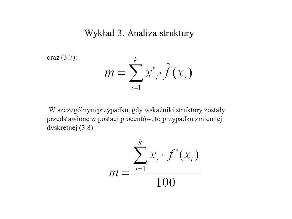 Wykład 3. Analiza struktury oraz (3.7): W szczególnym przypadku, gdy wskaźniki struktury zostały przedstawione w postaci procentów, to przypadku zmien
