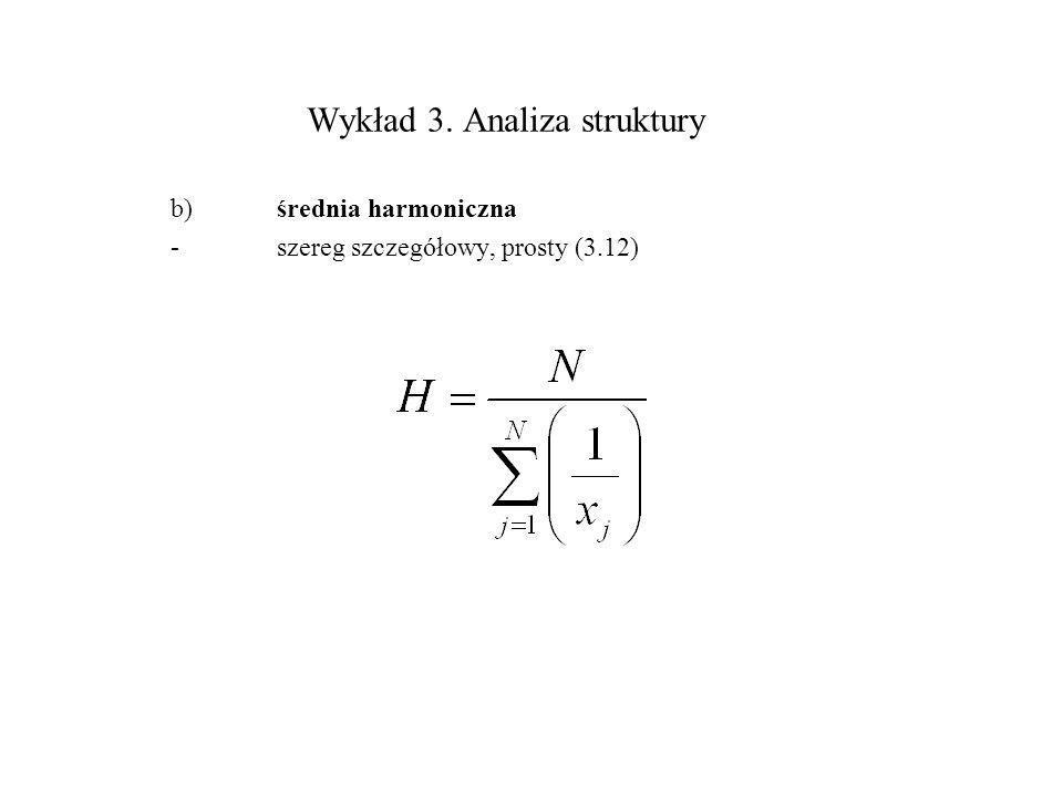 Wykład 3. Analiza struktury b)średnia harmoniczna -szereg szczegółowy, prosty (3.12)
