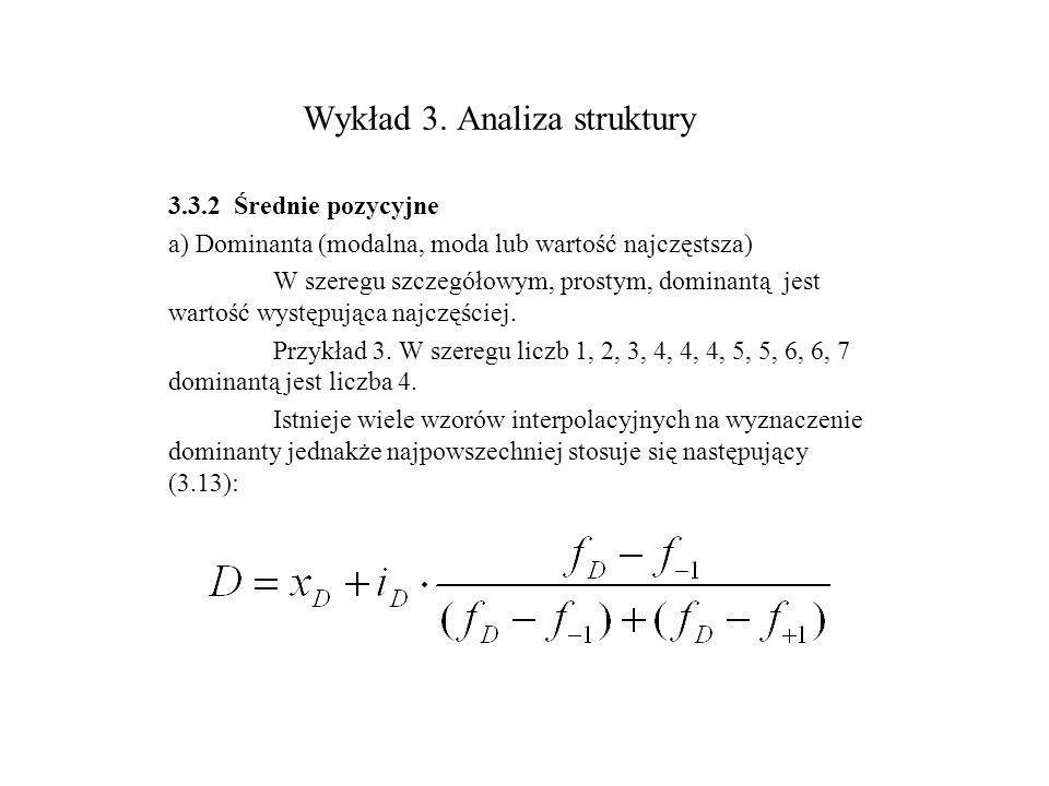 Wykład 3. Analiza struktury 3.3.2 Średnie pozycyjne a) Dominanta (modalna, moda lub wartość najczęstsza) W szeregu szczegółowym, prostym, dominantą je