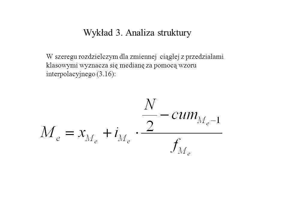 Wykład 3. Analiza struktury W szeregu rozdzielczym dla zmiennej ciągłej z przedziałami klasowymi wyznacza się medianę za pomocą wzoru interpolacyjnego