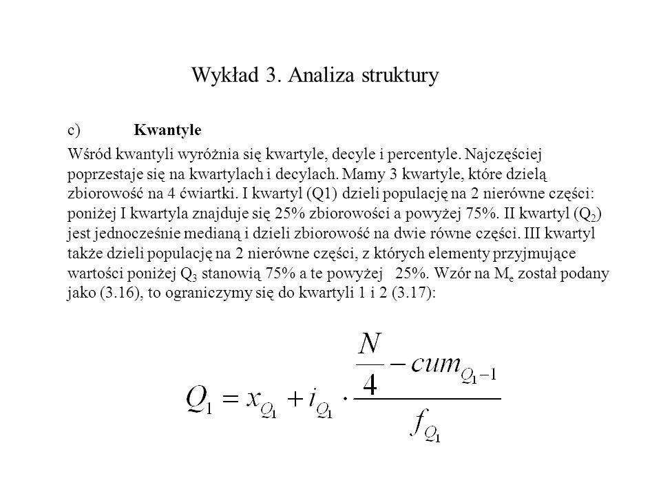 Wykład 3. Analiza struktury c)Kwantyle Wśród kwantyli wyróżnia się kwartyle, decyle i percentyle. Najczęściej poprzestaje się na kwartylach i decylach