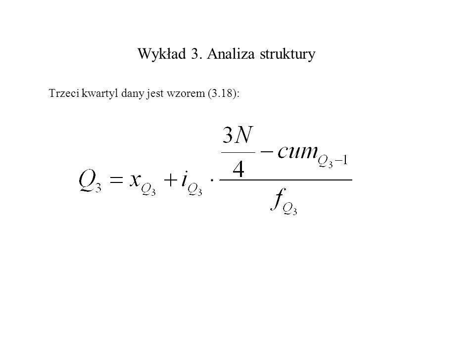 Wykład 3. Analiza struktury Trzeci kwartyl dany jest wzorem (3.18):