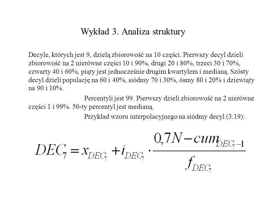 Wykład 3. Analiza struktury Decyle, których jest 9, dzielą zbiorowość na 10 części. Pierwszy decyl dzieli zbiorowość na 2 nierówne części 10 i 90%, dr