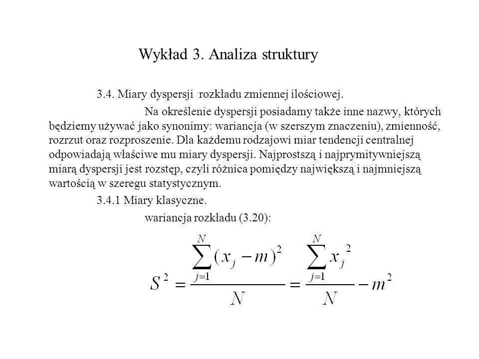 Wykład 3. Analiza struktury 3.4. Miary dyspersji rozkładu zmiennej ilościowej. Na określenie dyspersji posiadamy także inne nazwy, których będziemy uż