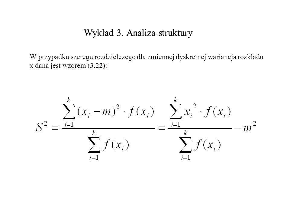 Wykład 3. Analiza struktury W przypadku szeregu rozdzielczego dla zmiennej dyskretnej wariancja rozkładu x dana jest wzorem (3.22):