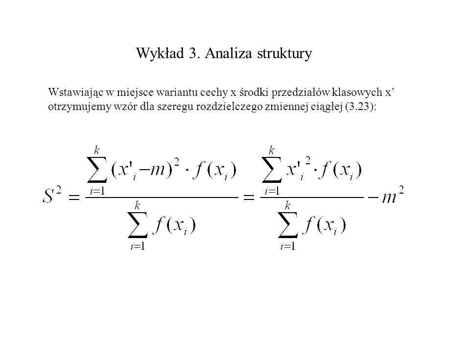 Wykład 3. Analiza struktury Wstawiając w miejsce wariantu cechy x środki przedziałów klasowych x otrzymujemy wzór dla szeregu rozdzielczego zmiennej c
