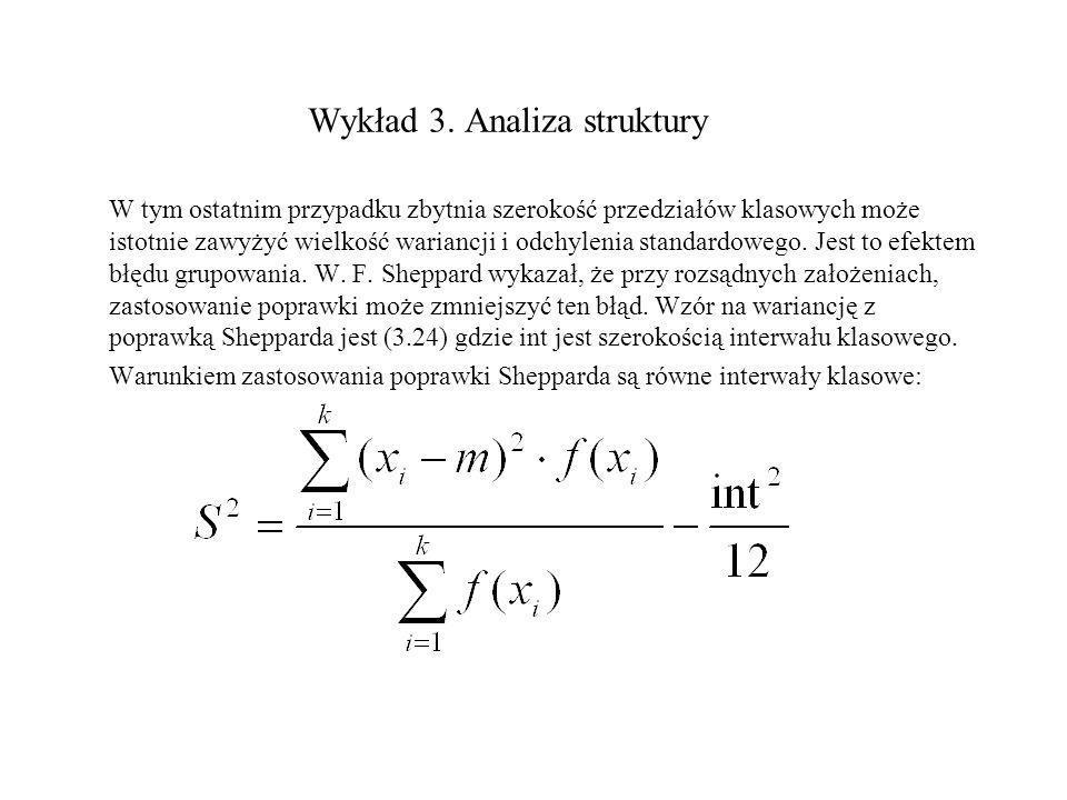Wykład 3. Analiza struktury W tym ostatnim przypadku zbytnia szerokość przedziałów klasowych może istotnie zawyżyć wielkość wariancji i odchylenia sta