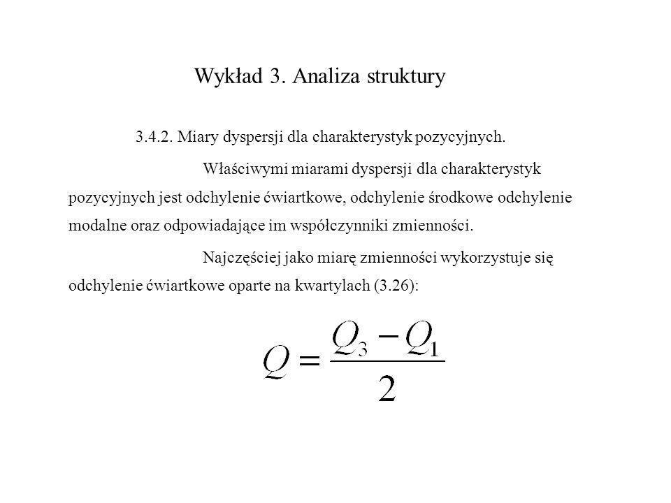 Wykład 3. Analiza struktury 3.4.2. Miary dyspersji dla charakterystyk pozycyjnych. Właściwymi miarami dyspersji dla charakterystyk pozycyjnych jest od