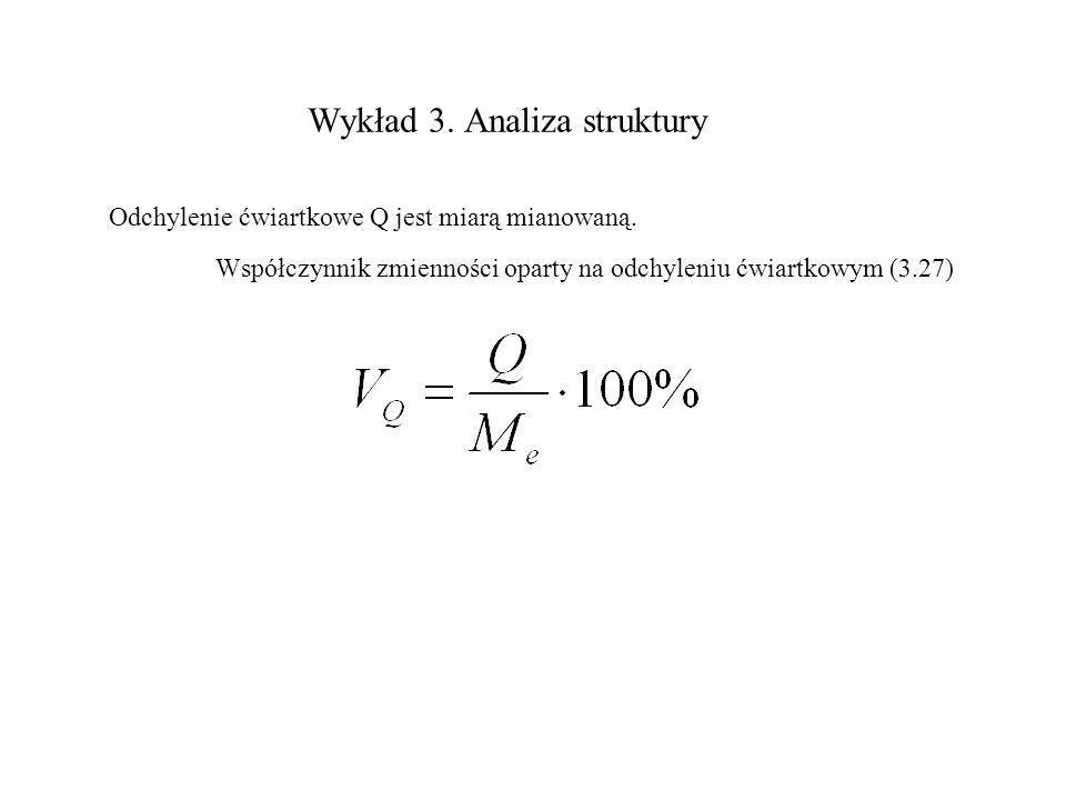 Wykład 3. Analiza struktury Odchylenie ćwiartkowe Q jest miarą mianowaną. Współczynnik zmienności oparty na odchyleniu ćwiartkowym (3.27)