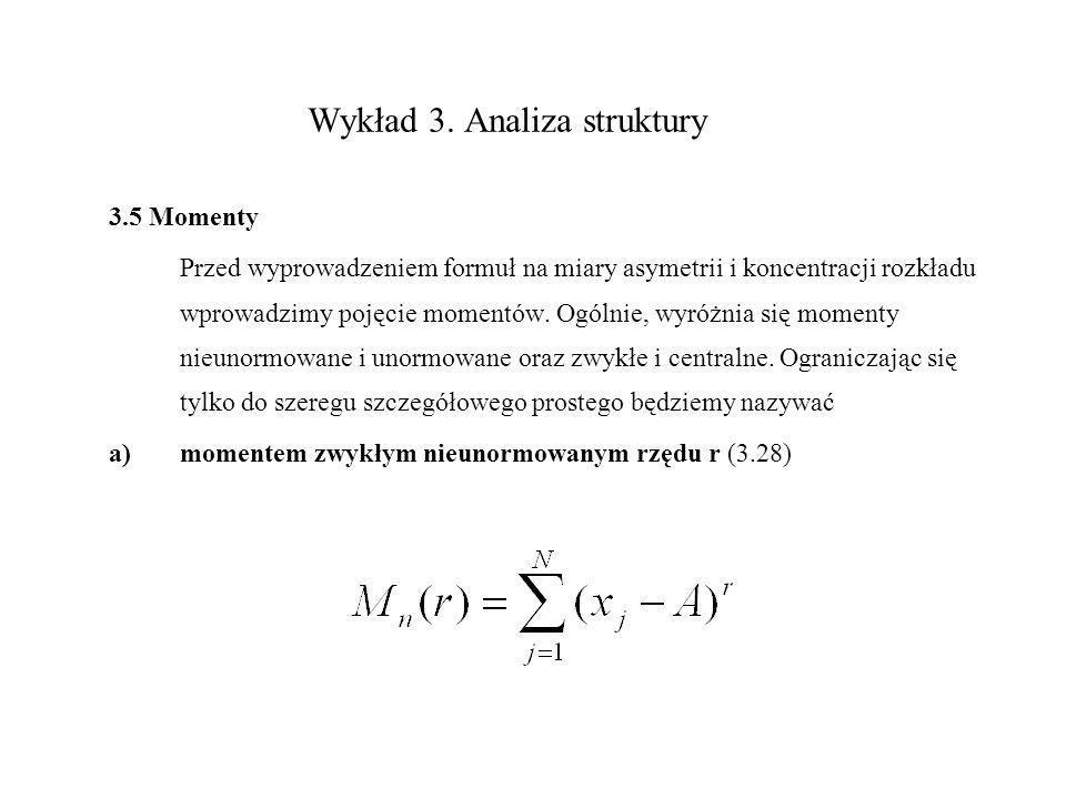 Wykład 3. Analiza struktury 3.5 Momenty Przed wyprowadzeniem formuł na miary asymetrii i koncentracji rozkładu wprowadzimy pojęcie momentów. Ogólnie,