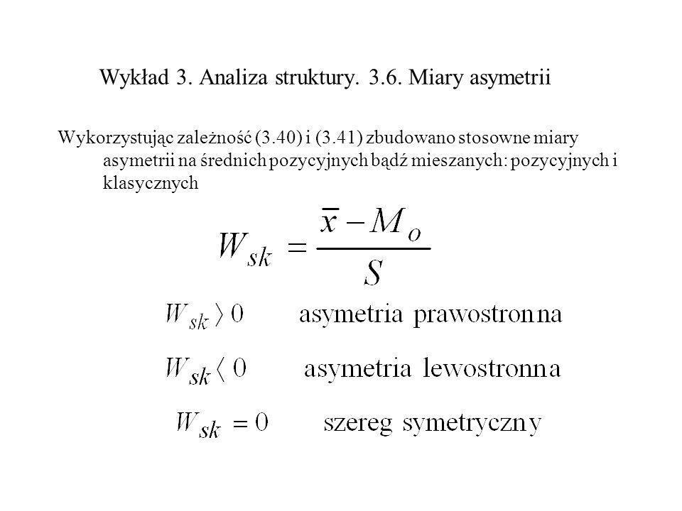 Wykład 3. Analiza struktury. 3.6. Miary asymetrii Wykorzystując zależność (3.40) i (3.41) zbudowano stosowne miary asymetrii na średnich pozycyjnych b