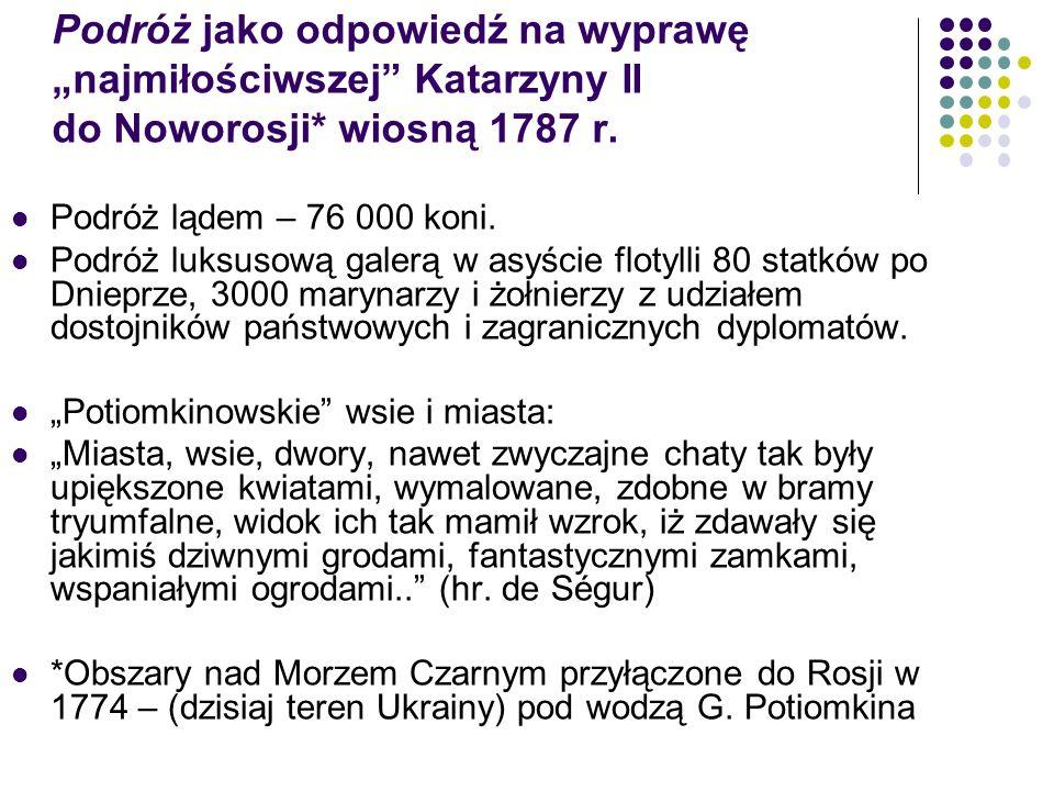 Podróż jako odpowiedź na wyprawę najmiłościwszej Katarzyny II do Noworosji* wiosną 1787 r. Podróż lądem – 76 000 koni. Podróż luksusową galerą w asyśc