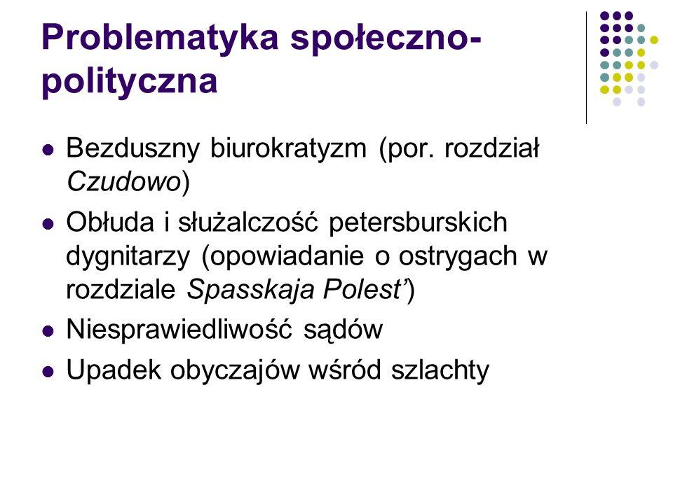 Problematyka społeczno- polityczna Bezduszny biurokratyzm (por. rozdział Czudowo) Obłuda i służalczość petersburskich dygnitarzy (opowiadanie o ostryg