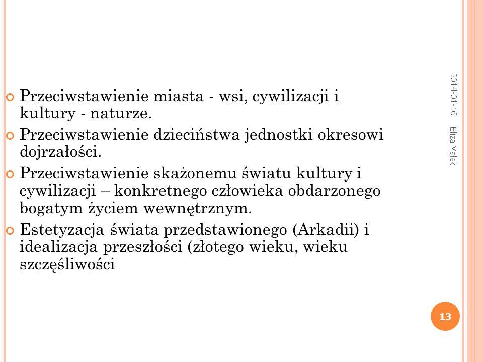 2014-01-16 Eliza Małek 13 Przeciwstawienie miasta - wsi, cywilizacji i kultury - naturze. Przeciwstawienie dzieciństwa jednostki okresowi dojrzałości.