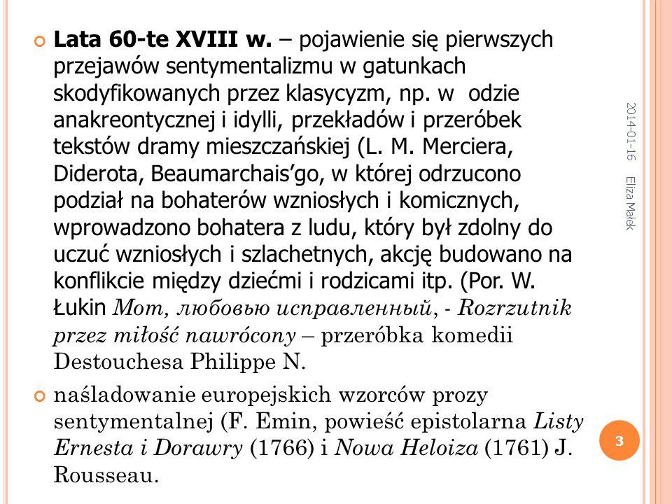 2014-01-16 Eliza Małek 3 Lata 60-te XVIII w. – pojawienie się pierwszych przejawów sentymentalizmu w gatunkach skodyfikowanych przez klasycyzm, np. w