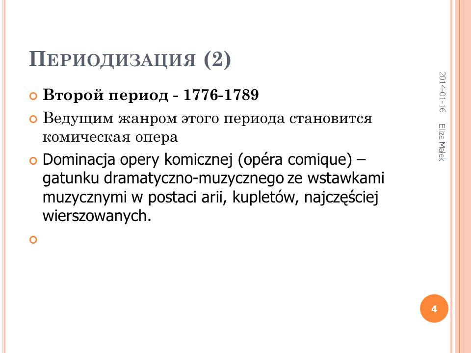 П ЕРИОДИЗАЦИЯ (2) Второй период - 1776-1789 Ведущим жанром этого периода становится комическая опера Dominacja opery komicznej (opéra comique) – gatun