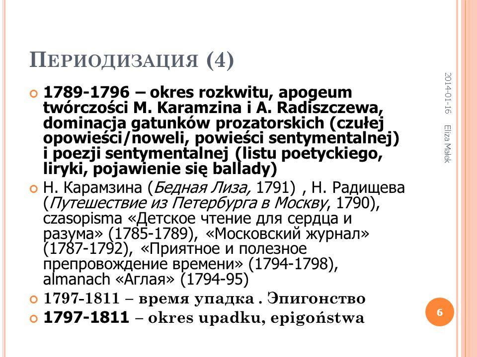П ЕРИОДИЗАЦИЯ (4) 1789-1796 – okres rozkwitu, apogeum twórczości M. Karamzina i A. Radiszczewa, dominacja gatunków prozatorskich (czułej opowieści/now