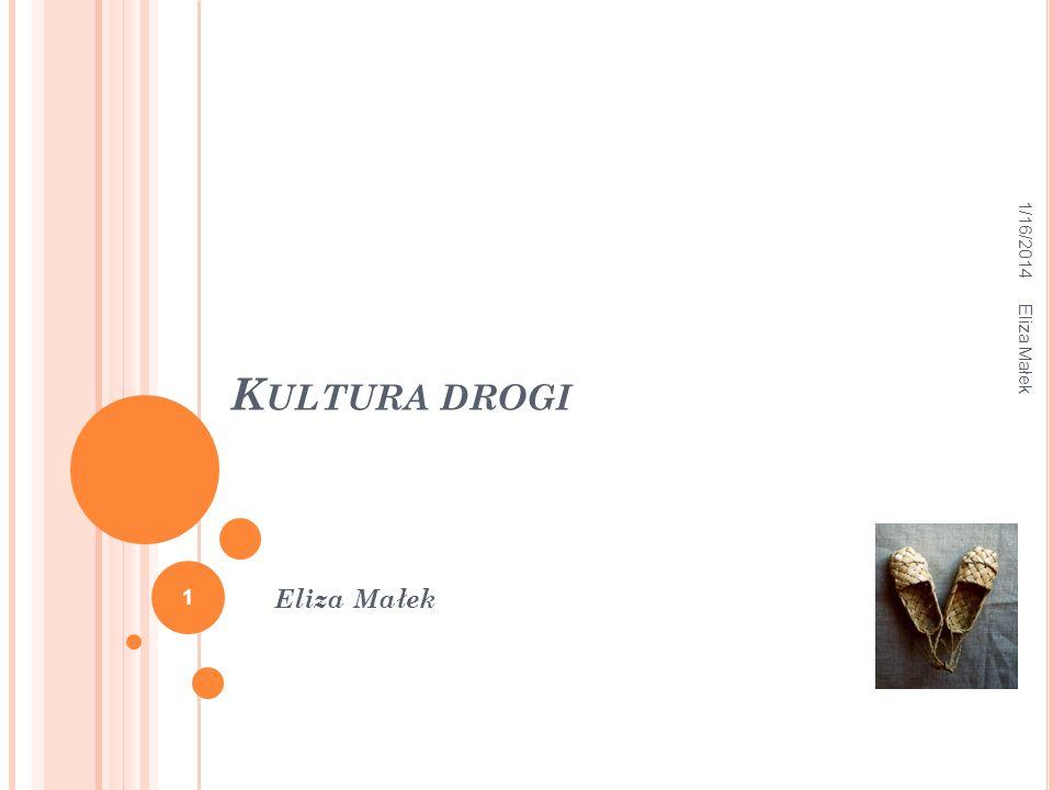 K ULTURA DROGI Eliza Małek 1/16/2014 Eliza Małek 1