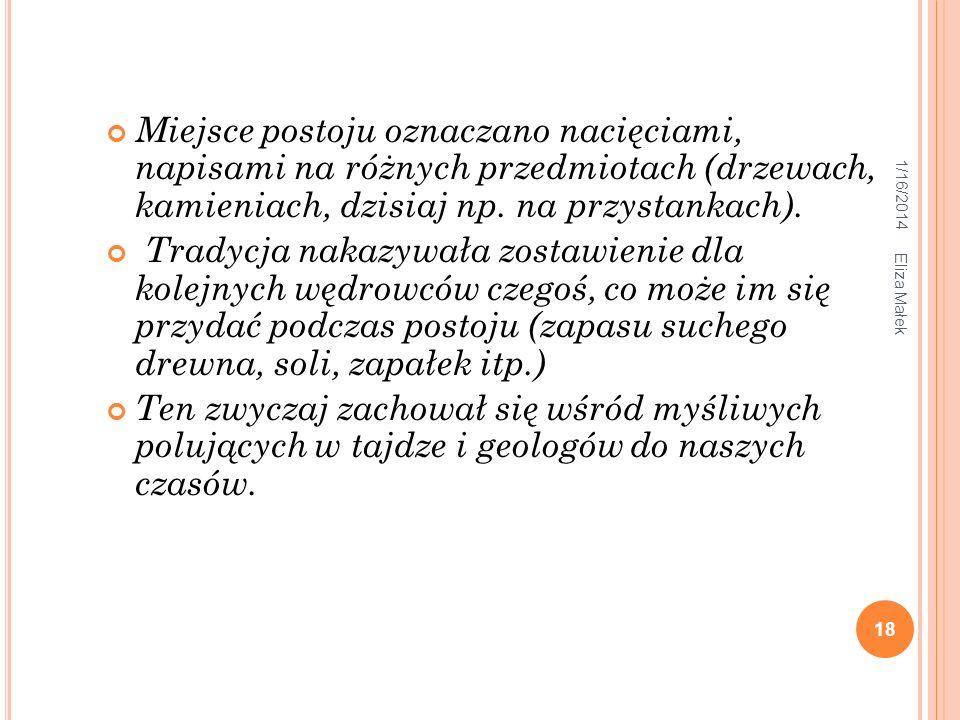 1/16/2014 Eliza Małek 18 Miejsce postoju oznaczano nacięciami, napisami na różnych przedmiotach (drzewach, kamieniach, dzisiaj np. na przystankach). T