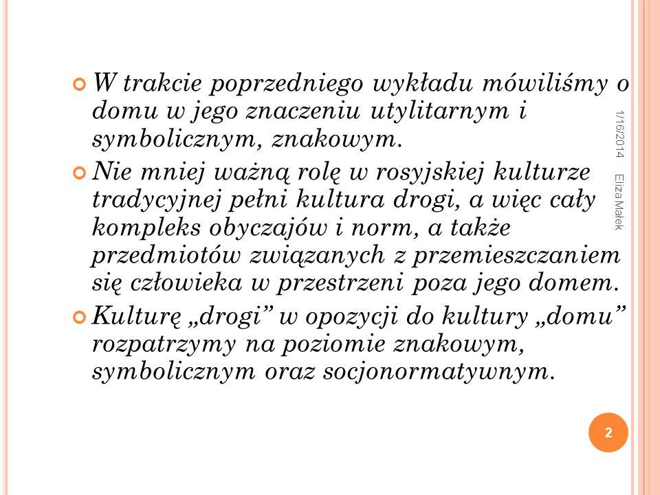 1/16/2014 Eliza Małek 2 W trakcie poprzedniego wykładu mówiliśmy o domu w jego znaczeniu utylitarnym i symbolicznym, znakowym. Nie mniej ważną rolę w