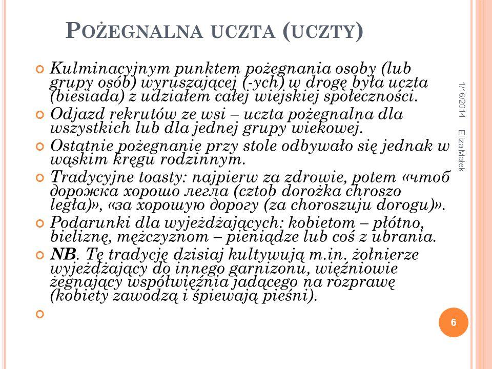 1/16/2014 Eliza Małek 6 P OŻEGNALNA UCZTA ( UCZTY ) Kulminacyjnym punktem pożegnania osoby (lub grupy osób) wyruszającej (-ych) w drogę była uczta (bi