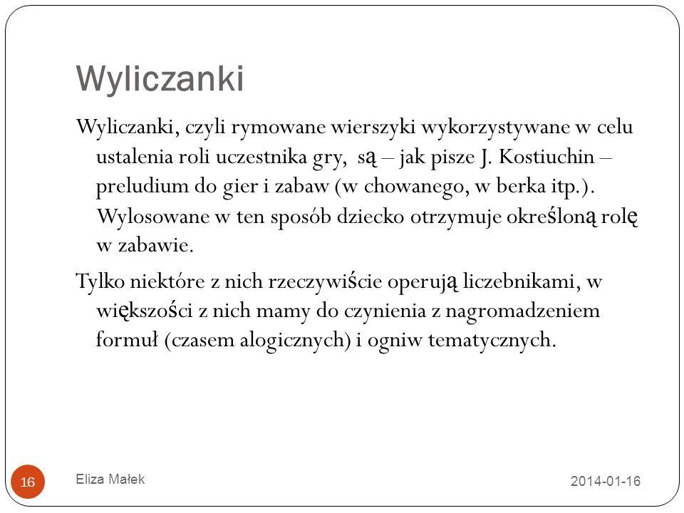 Wyliczanki 2014-01-16 Eliza Małek 16 Wyliczanki, czyli rymowane wierszyki wykorzystywane w celu ustalenia roli uczestnika gry, s ą – jak pisze J. Kost