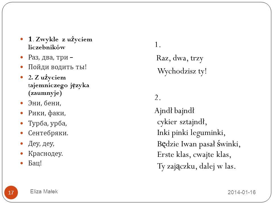2014-01-16 Eliza Małek 17 1.Zwykłe z u ż yciem liczebników Раз, два, три – Пойди водить ты .