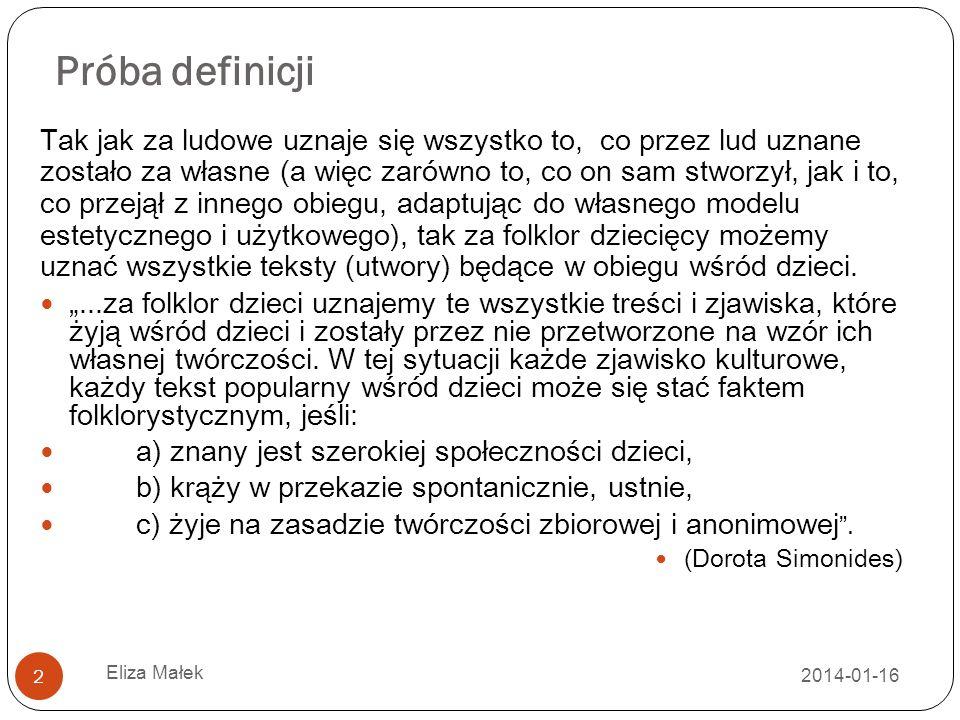 Próba definicji 2014-01-16 Eliza Małek 2 Tak jak za ludowe uznaje się wszystko to, co przez lud uznane zostało za własne (a więc zarówno to, co on sam