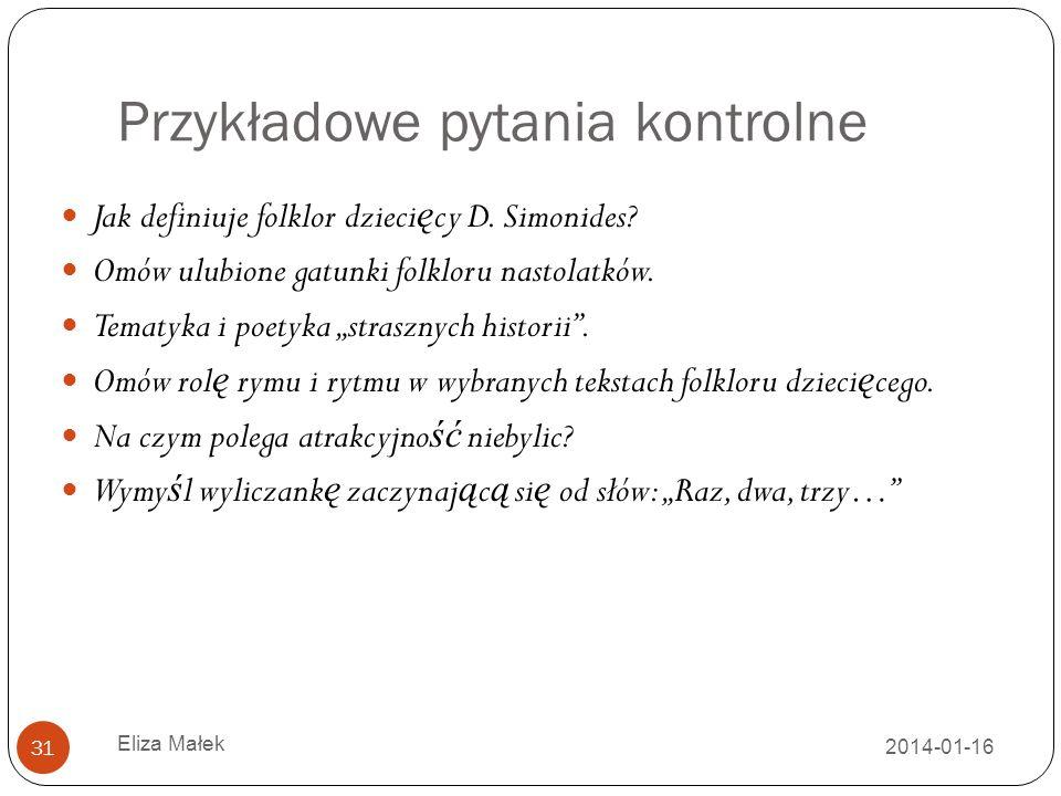 Przykładowe pytania kontrolne 2014-01-16 Eliza Małek 31 Jak definiuje folklor dzieci ę cy D. Simonides? Omów ulubione gatunki folkloru nastolatków. Te