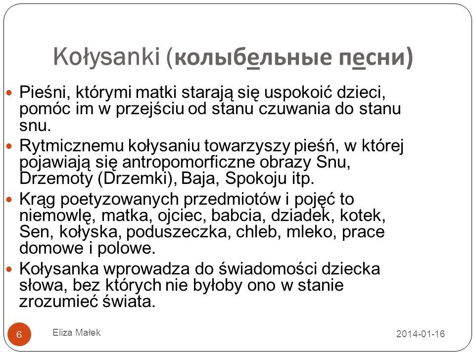 2014-01-16 Eliza Małek 6 Kołysanki ( колыбельные песни ) Pieśni, którymi matki starają się uspokoić dzieci, pomóc im w przejściu od stanu czuwania do stanu snu.