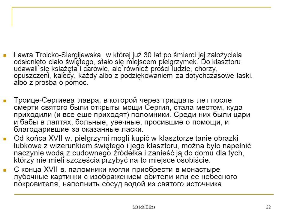 Małek Eliza 22 Ławra Troicko-Siergijewska, w której już 30 lat po śmierci jej założyciela odsłonięto ciało świętego, stało się miejscem pielgrzymek.