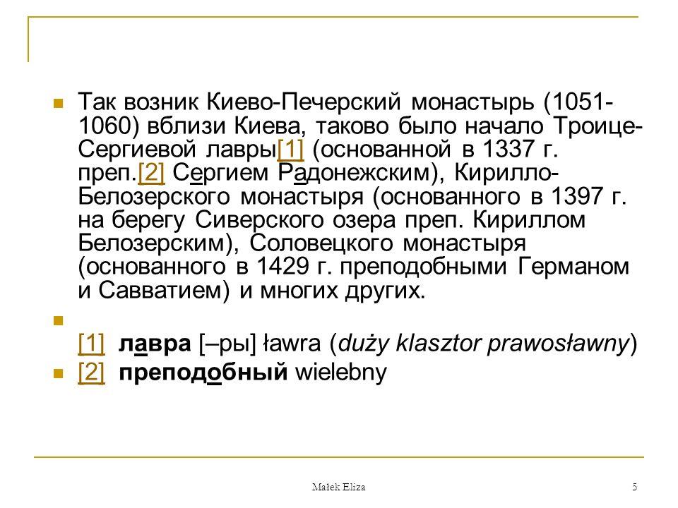 Małek Eliza 5 Так возник Киево-Печерский монастырь (1051- 1060) вблизи Киева, таково было начало Троице- Сергиевой лавры[1] (основанной в 1337 г.
