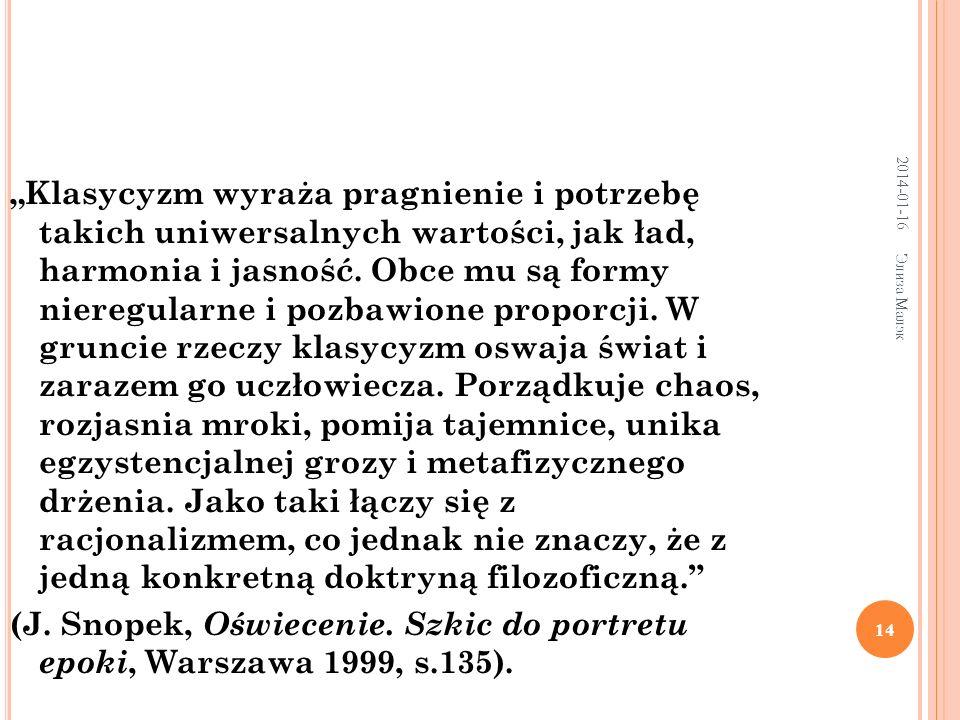 2014-01-16 Элиза Малэк 14 Klasycyzm wyraża pragnienie i potrzebę takich uniwersalnych wartości, jak ład, harmonia i jasność.