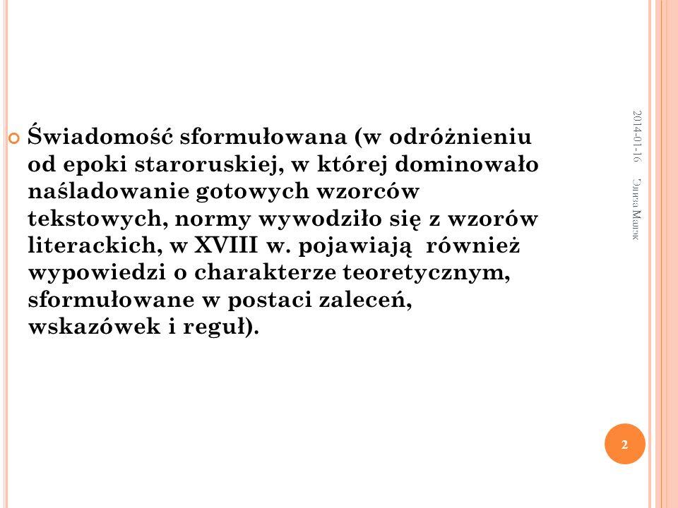 2014-01-16 Элиза Малэк 2 Świadomość sformułowana (w odróżnieniu od epoki staroruskiej, w której dominowało naśladowanie gotowych wzorców tekstowych, normy wywodziło się z wzorów literackich, w XVIII w.